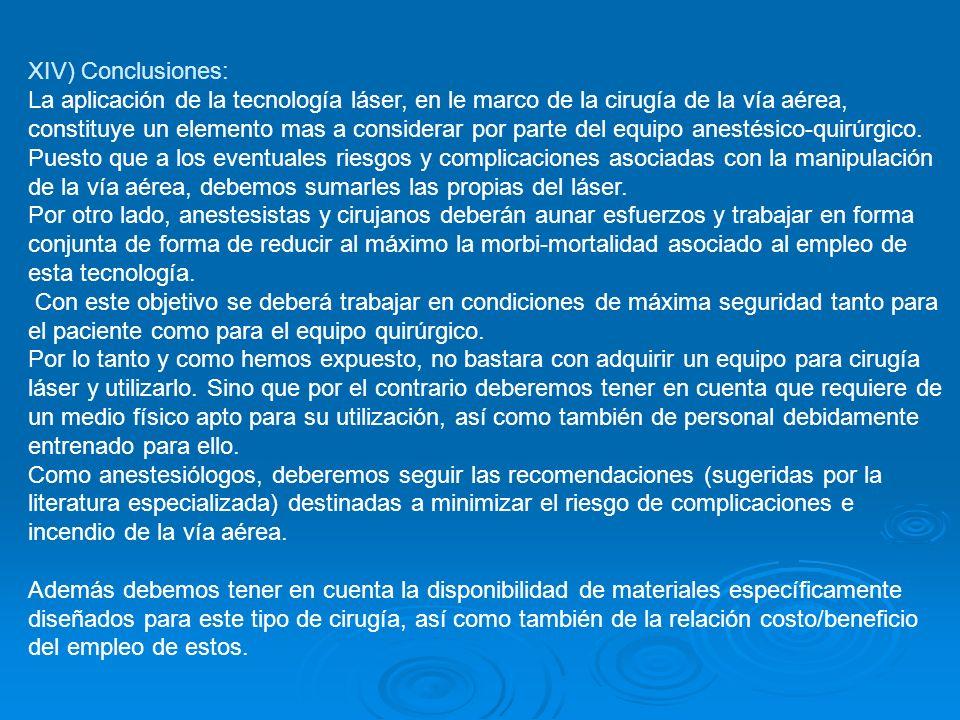 XIV) Conclusiones: La aplicación de la tecnología láser, en le marco de la cirugía de la vía aérea, constituye un elemento mas a considerar por parte