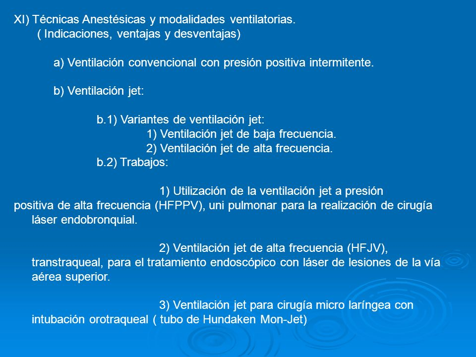 XI) Técnicas Anestésicas y modalidades ventilatorias. ( Indicaciones, ventajas y desventajas) a) Ventilación convencional con presión positiva intermi