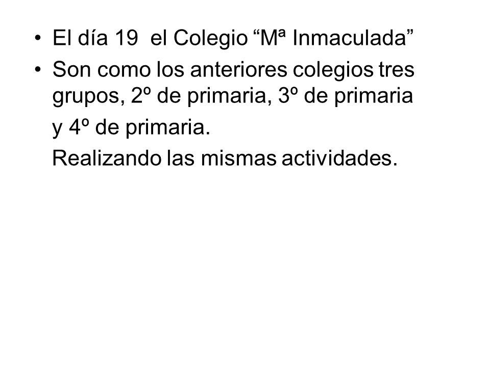 El día 19 el Colegio Mª Inmaculada Son como los anteriores colegios tres grupos, 2º de primaria, 3º de primaria y 4º de primaria. Realizando las misma