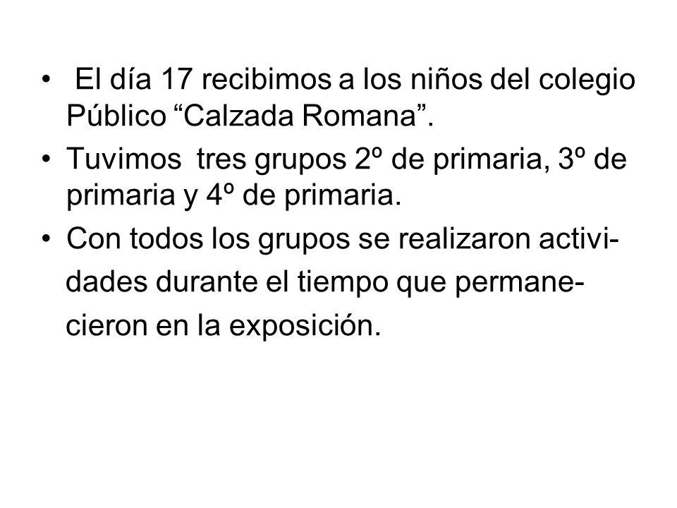 El día 17 recibimos a los niños del colegio Público Calzada Romana. Tuvimos tres grupos 2º de primaria, 3º de primaria y 4º de primaria. Con todos los