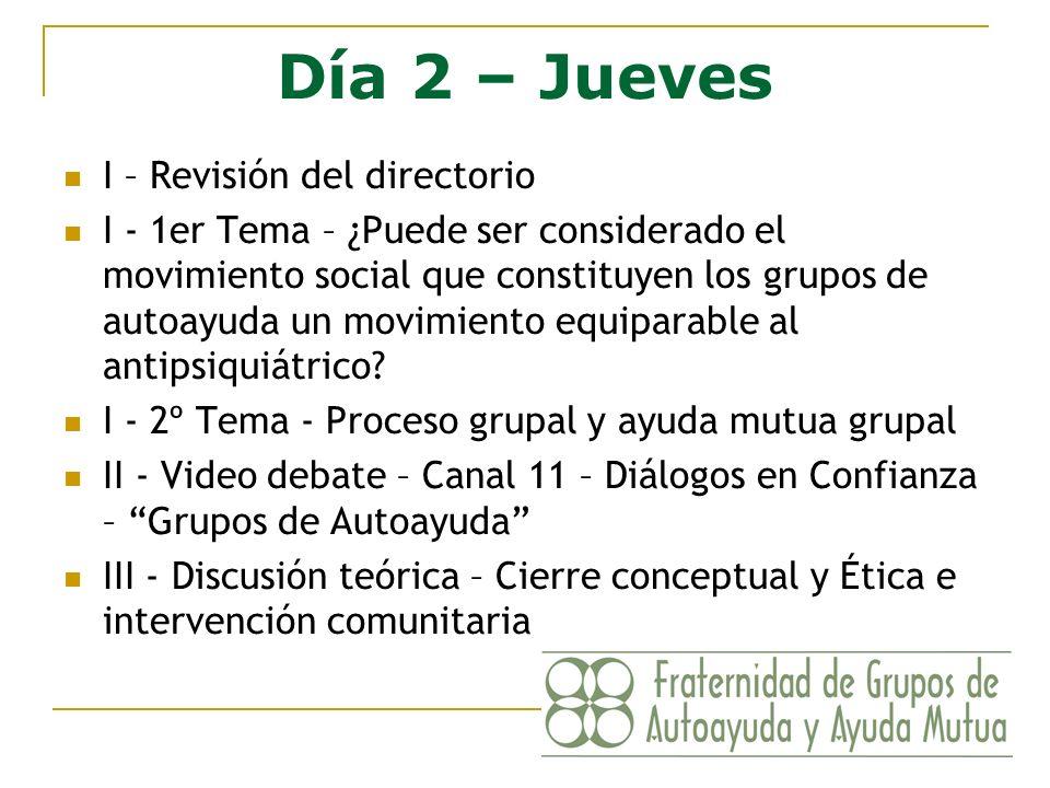 Día 2 – Jueves I – Revisión del directorio I - 1er Tema – ¿Puede ser considerado el movimiento social que constituyen los grupos de autoayuda un movim