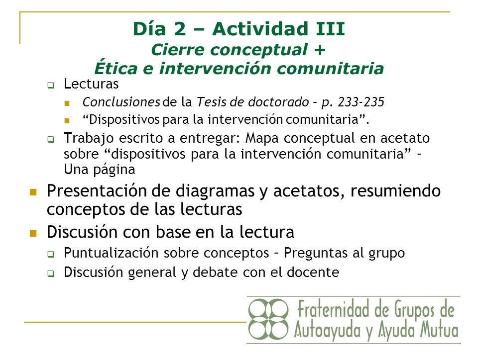 Día 2 – Actividad III Cierre conceptual + Ética e intervención comunitaria Lecturas Conclusiones de la Tesis de doctorado – p. 233-235 Dispositivos pa
