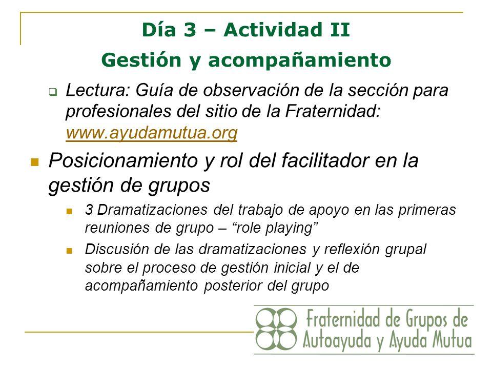 Día 3 – Actividad II Gestión y acompañamiento Lectura: Guía de observación de la sección para profesionales del sitio de la Fraternidad: www.ayudamutu