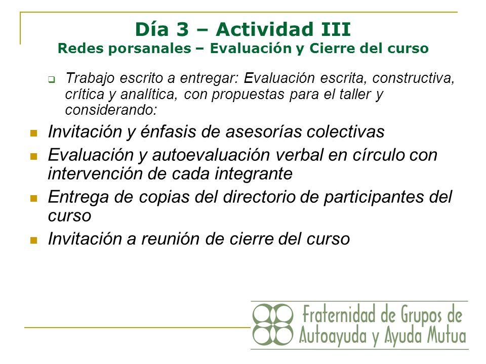 Día 3 – Actividad III Redes porsanales – Evaluación y Cierre del curso Trabajo escrito a entregar: Evaluación escrita, constructiva, crítica y analíti