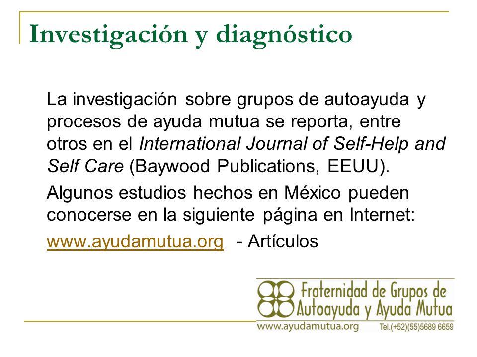 Investigación y diagnóstico La investigación sobre grupos de autoayuda y procesos de ayuda mutua se reporta, entre otros en el International Journal of Self-Help and Self Care (Baywood Publications, EEUU).