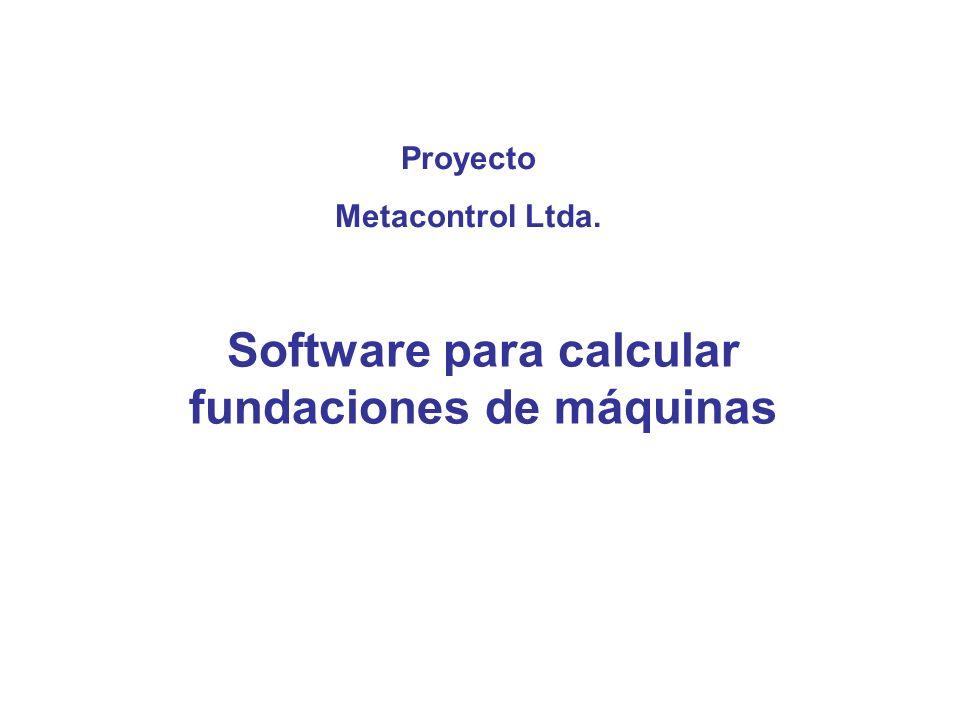 Software para calcular fundaciones de máquinas Proyecto Metacontrol Ltda.