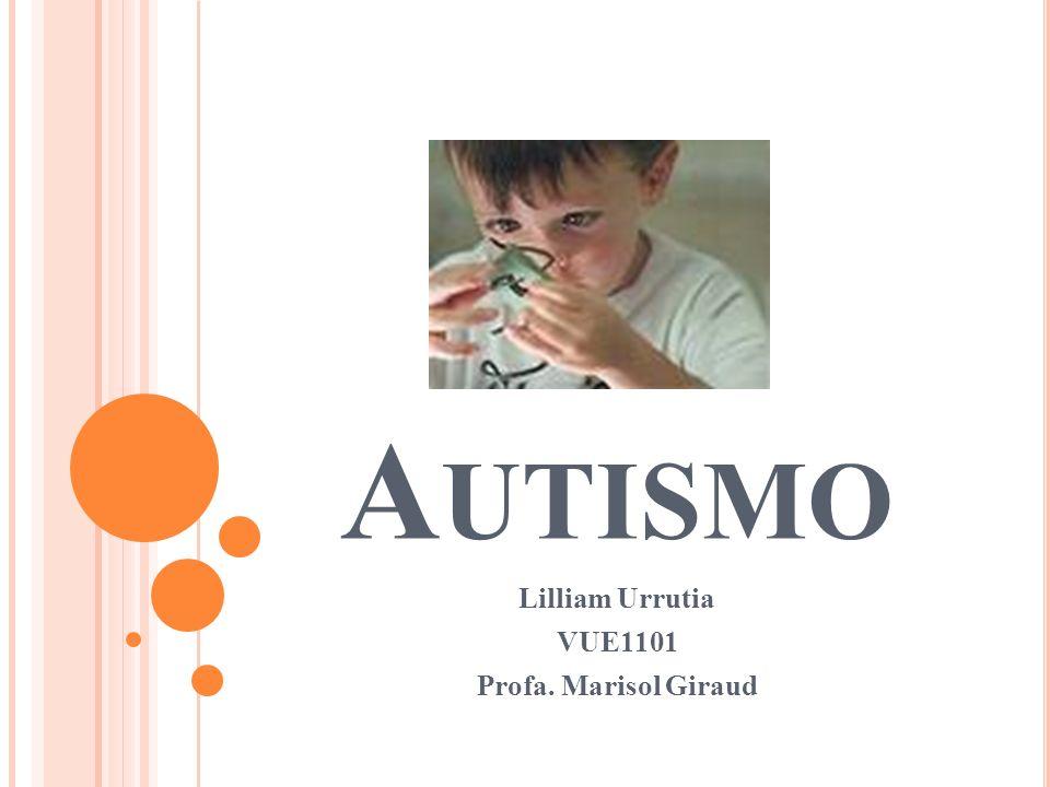 A UTISMO Lilliam Urrutia VUE1101 Profa. Marisol Giraud