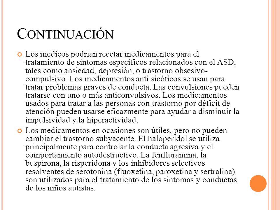 C ONTINUACIÓN Los médicos podrían recetar medicamentos para el tratamiento de síntomas específicos relacionados con el ASD, tales como ansiedad, depre