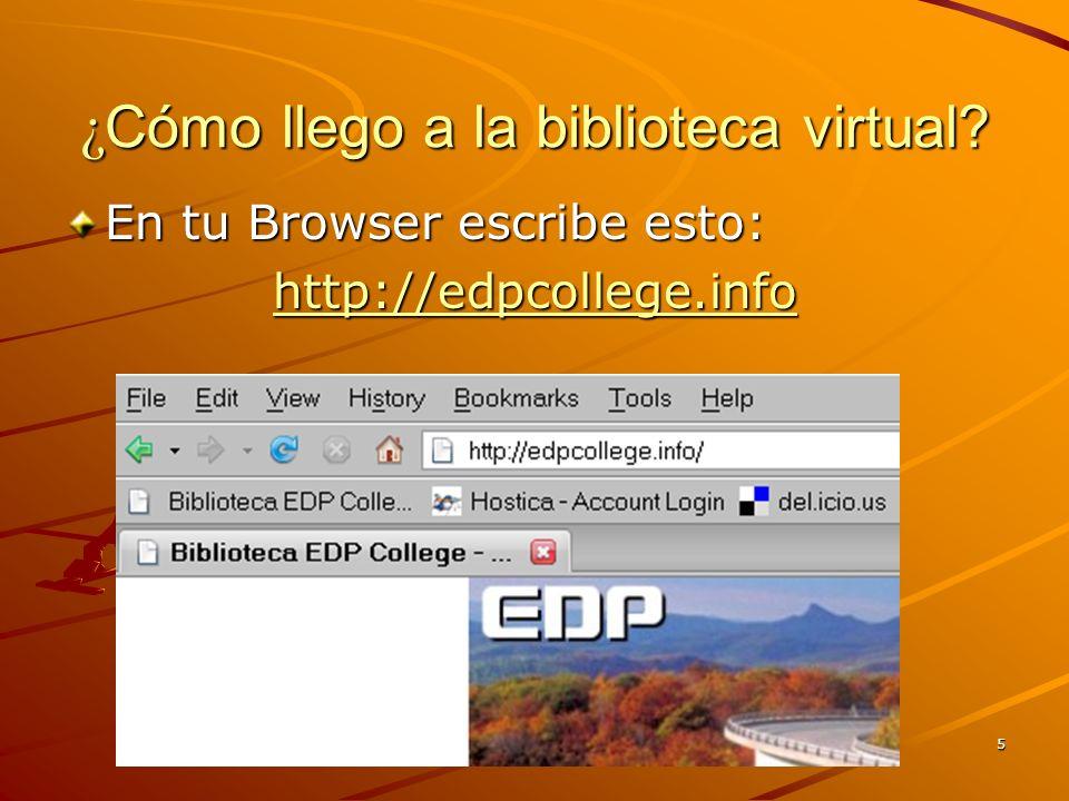 5 ¿ Cómo llego a la biblioteca virtual En tu Browser escribe esto: http://edpcollege.info