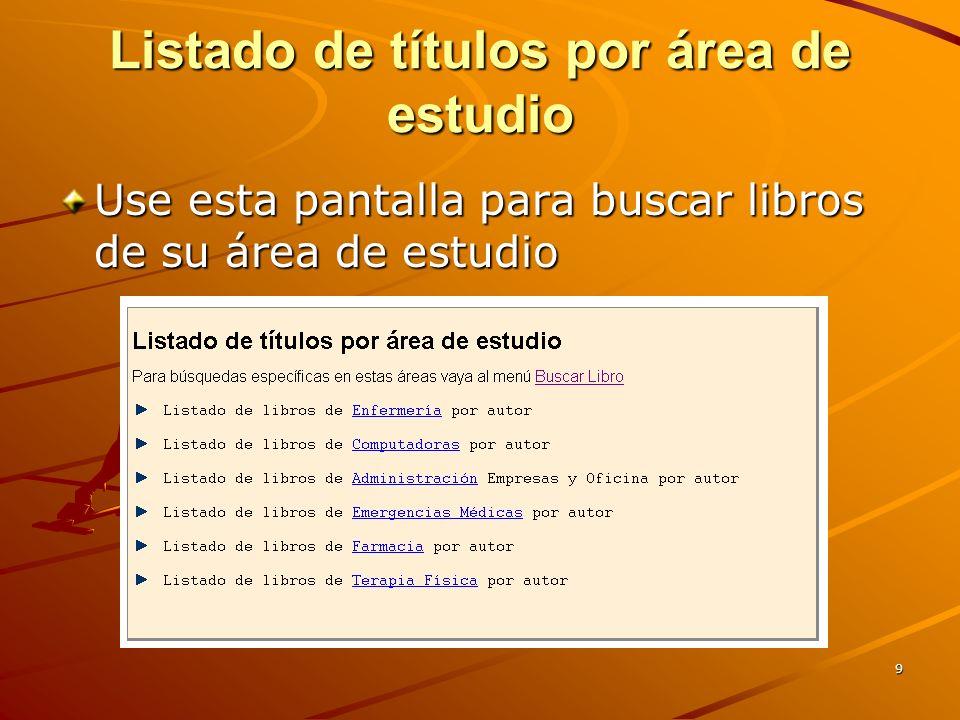 9 Listado de títulos por área de estudio Use esta pantalla para buscar libros de su área de estudio