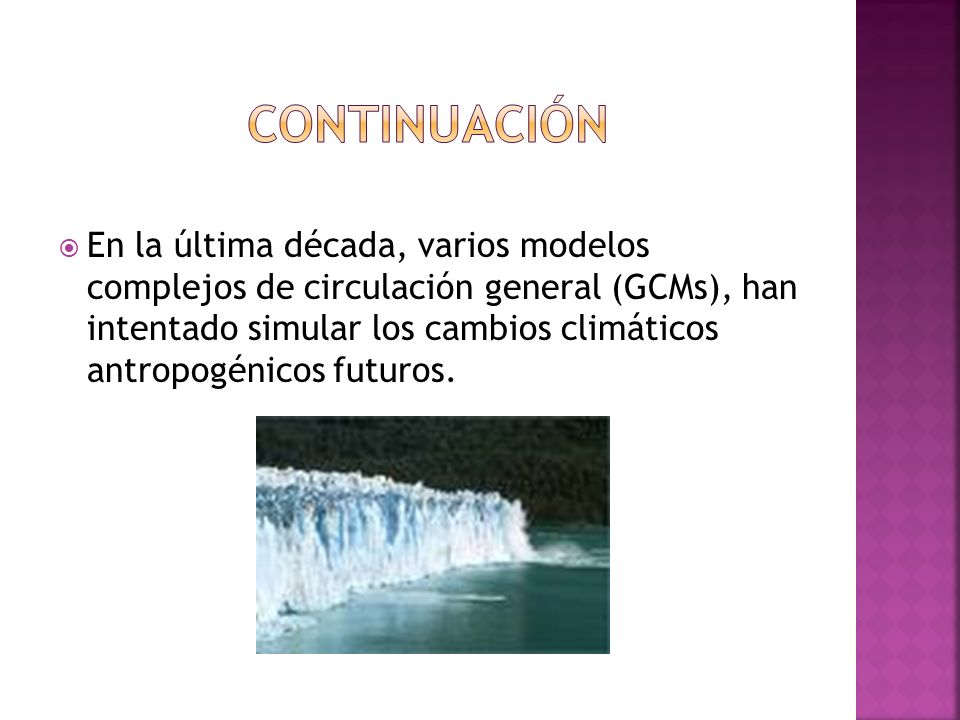 En la última década, varios modelos complejos de circulación general (GCMs), han intentado simular los cambios climáticos antropogénicos futuros.
