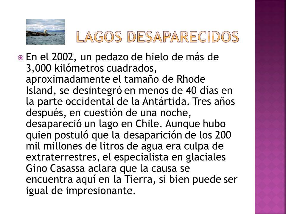 En el 2002, un pedazo de hielo de más de 3,000 kilómetros cuadrados, aproximadamente el tamaño de Rhode Island, se desintegró en menos de 40 días en la parte occidental de la Antártida.