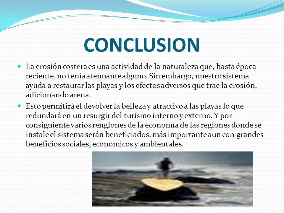 CONCLUSION La erosión costera es una actividad de la naturaleza que, hasta época reciente, no tenía atenuante alguno. Sin embargo, nuestro sistema ayu