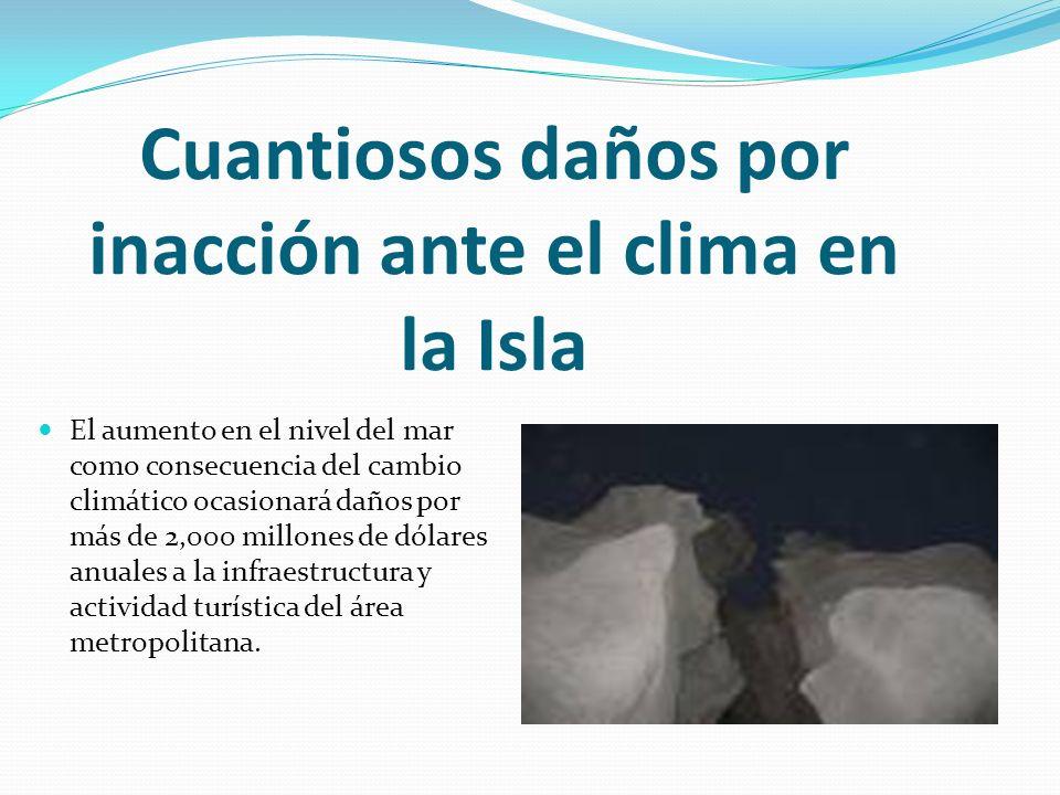 Cuantiosos daños por inacción ante el clima en la Isla El aumento en el nivel del mar como consecuencia del cambio climático ocasionará daños por más