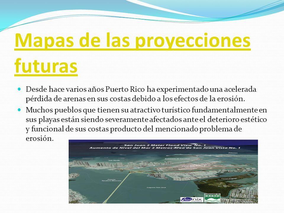 Mapas de las proyecciones futuras Desde hace varios años Puerto Rico ha experimentado una acelerada pérdida de arenas en sus costas debido a los efect