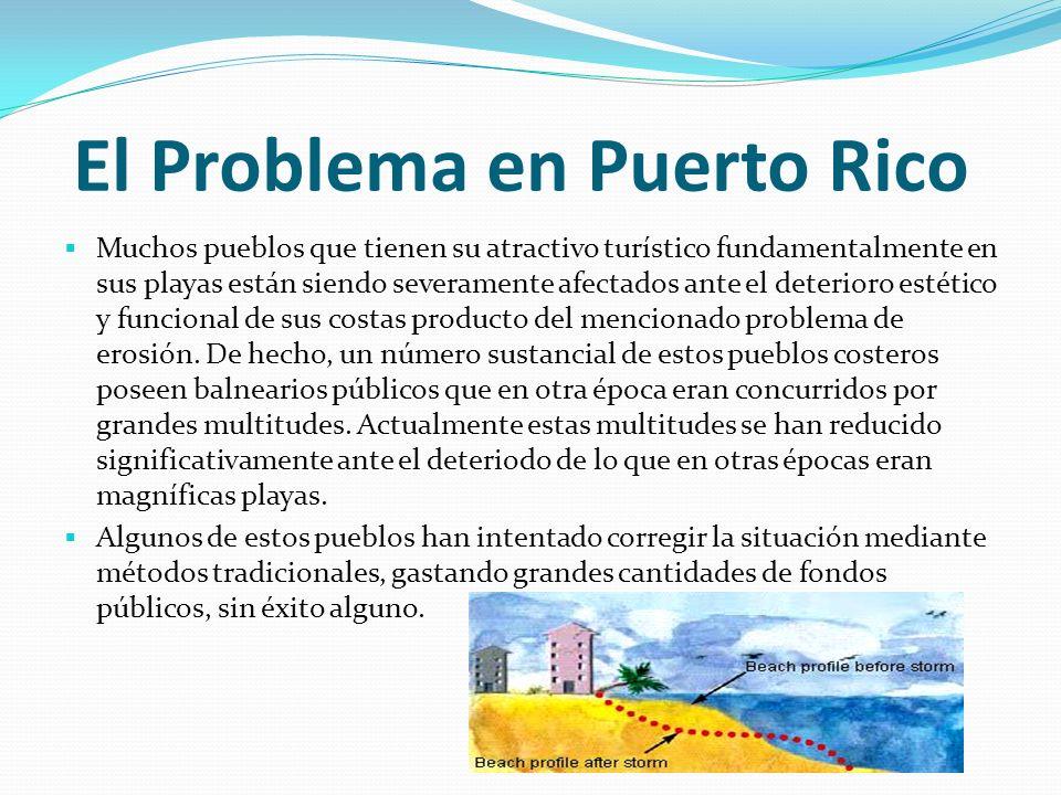 El Problema en Puerto Rico Muchos pueblos que tienen su atractivo turístico fundamentalmente en sus playas están siendo severamente afectados ante el