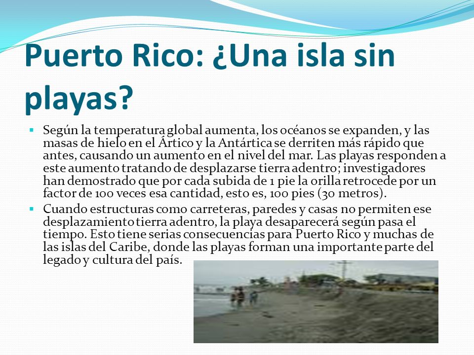 Puerto Rico: ¿Una isla sin playas? Según la temperatura global aumenta, los océanos se expanden, y las masas de hielo en el Ártico y la Antártica se d