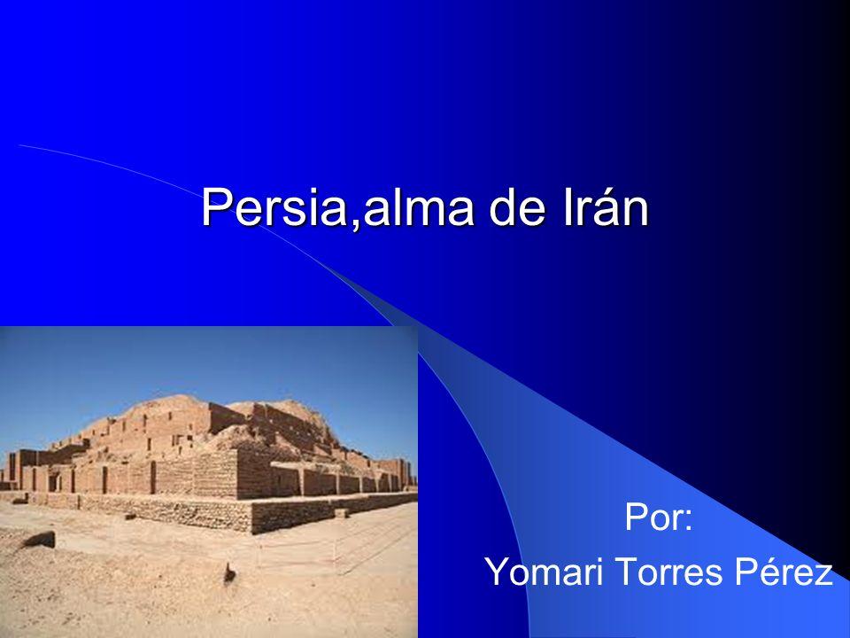 Persia,alma de Irán Por: Yomari Torres Pérez