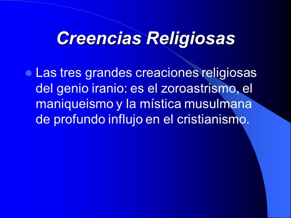 Creencias Religiosas Las tres grandes creaciones religiosas del genio iranio: es el zoroastrismo, el maniqueismo y la mística musulmana de profundo in
