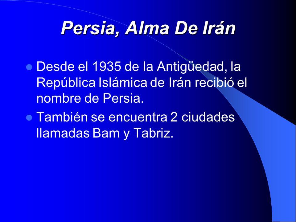 Persia, Alma De Irán Desde el 1935 de la Antigüedad, la República Islámica de Irán recibió el nombre de Persia. También se encuentra 2 ciudades llamad