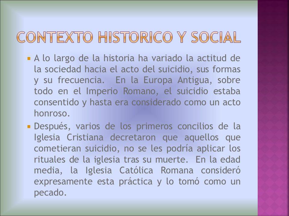 A lo largo de la historia ha variado la actitud de la sociedad hacia el acto del suicidio, sus formas y su frecuencia. En la Europa Antigua, sobre tod
