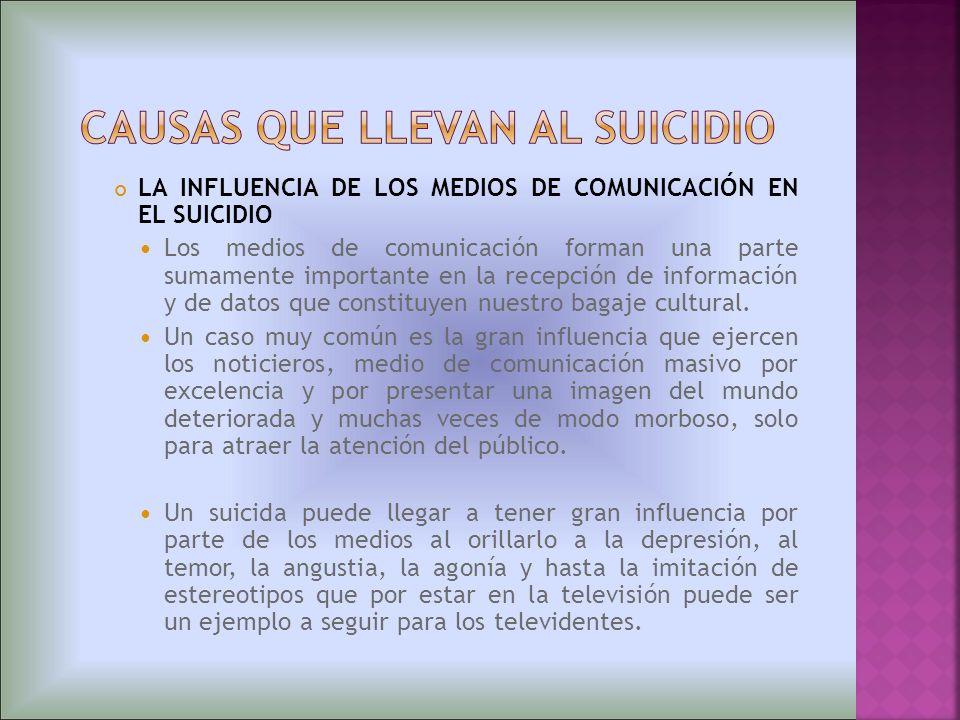 LA INFLUENCIA DE LOS MEDIOS DE COMUNICACIÓN EN EL SUICIDIO Los medios de comunicación forman una parte sumamente importante en la recepción de informa