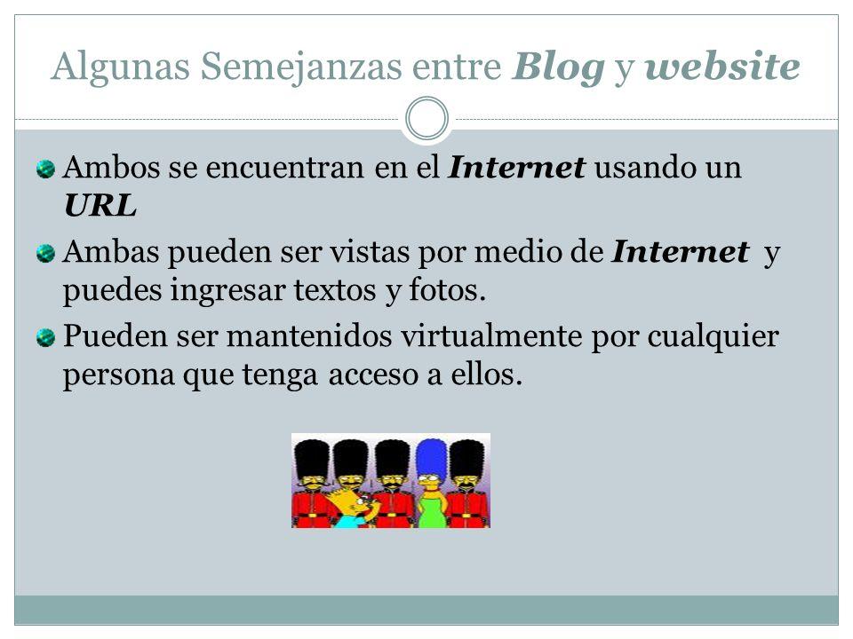 Algunas Semejanzas entre Blog y website Ambos se encuentran en el Internet usando un URL Ambas pueden ser vistas por medio de Internet y puedes ingres