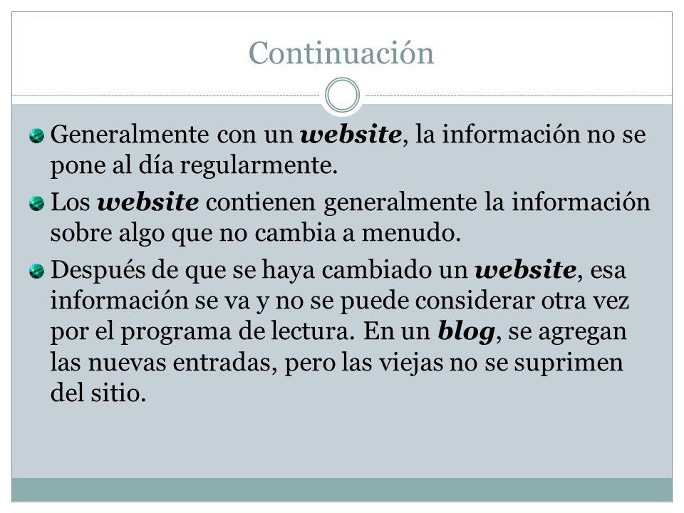 Continuación Generalmente con un website, la información no se pone al día regularmente. Los website contienen generalmente la información sobre algo
