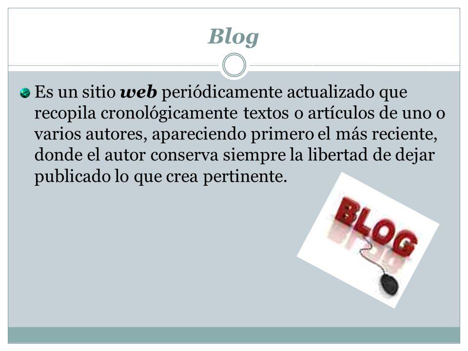 Blog Es un sitio web periódicamente actualizado que recopila cronológicamente textos o artículos de uno o varios autores, apareciendo primero el más reciente, donde el autor conserva siempre la libertad de dejar publicado lo que crea pertinente.