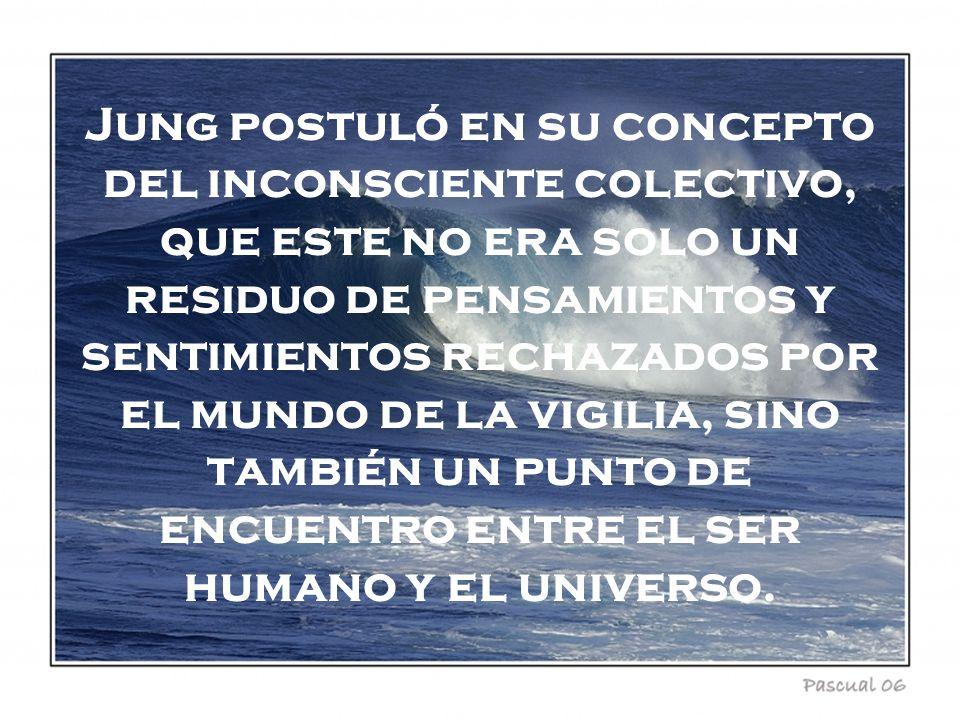 Jung postuló en su concepto del inconsciente colectivo, que este no era solo un residuo de pensamientos y sentimientos rechazados por el mundo de la v