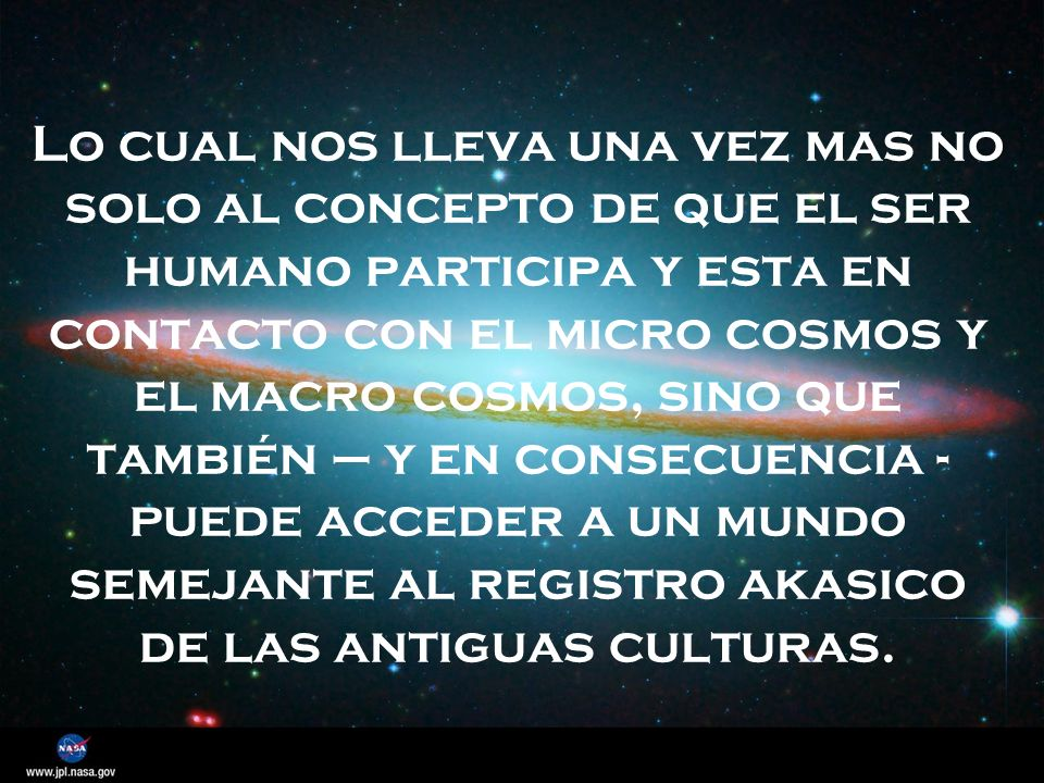 Lo cual nos lleva una vez mas no solo al concepto de que el ser humano participa y esta en contacto con el micro cosmos y el macro cosmos, sino que ta