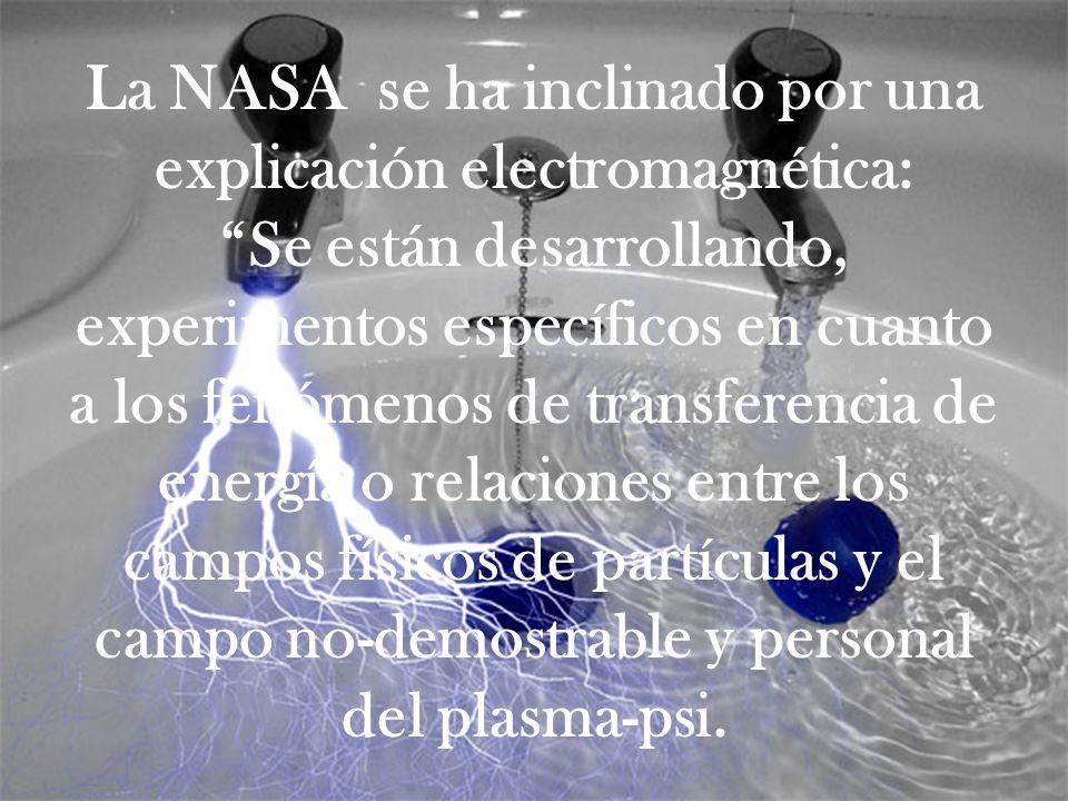 La NASA se ha inclinado por una explicación electromagnética: Se están desarrollando, experimentos específicos en cuanto a los fenómenos de transferen