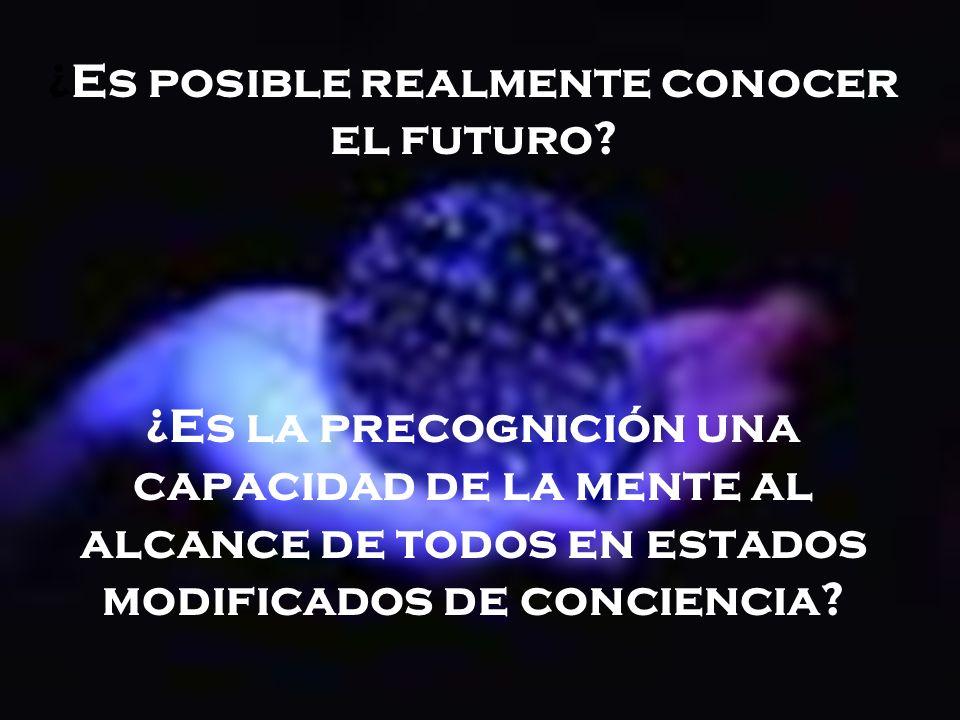 ¿Es posible realmente conocer el futuro? ¿Es la precognición una capacidad de la mente al alcance de todos en estados modificados de conciencia?