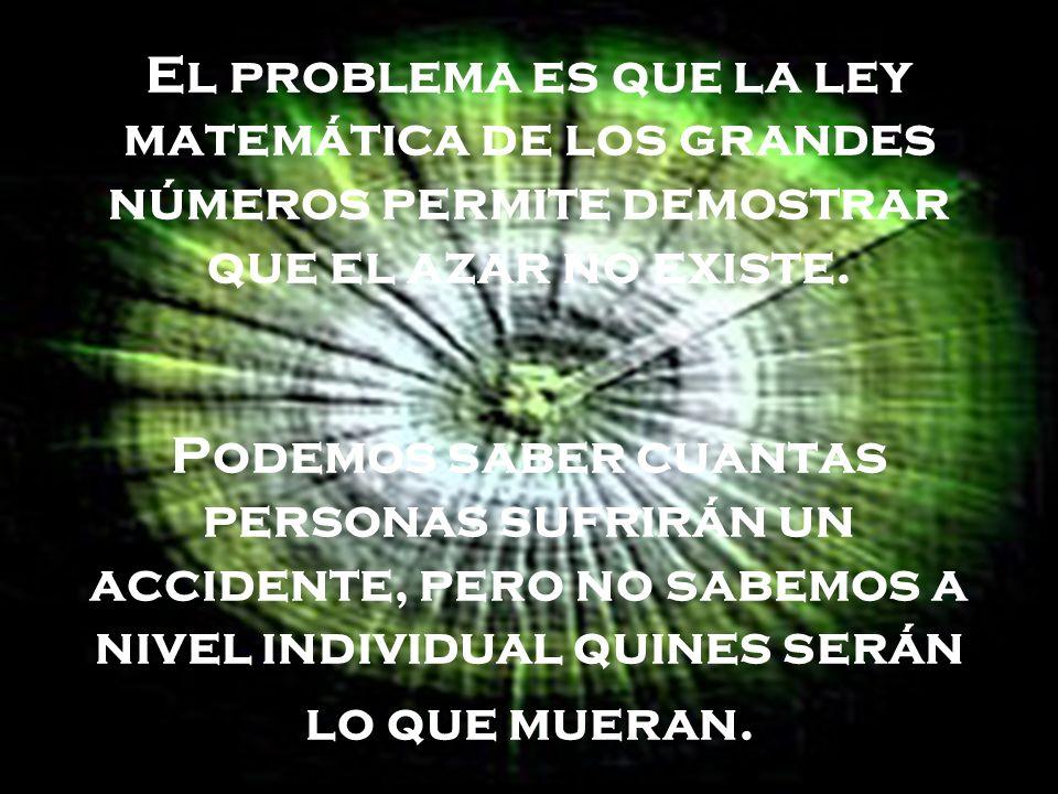 El problema es que la ley matemática de los grandes números permite demostrar que el azar no existe. Podemos saber cuantas personas sufrirán un accide