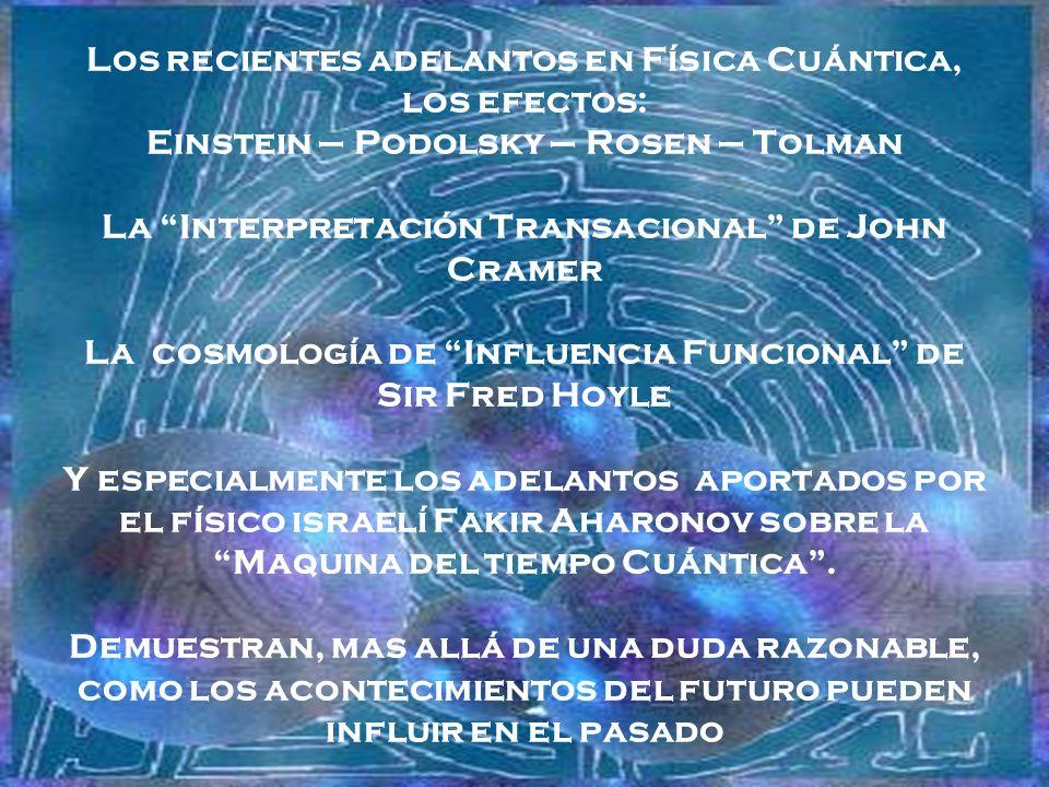 Los recientes adelantos en Física Cuántica, los efectos: Einstein – Podolsky – Rosen – Tolman La Interpretación Transacional de John Cramer La cosmolo