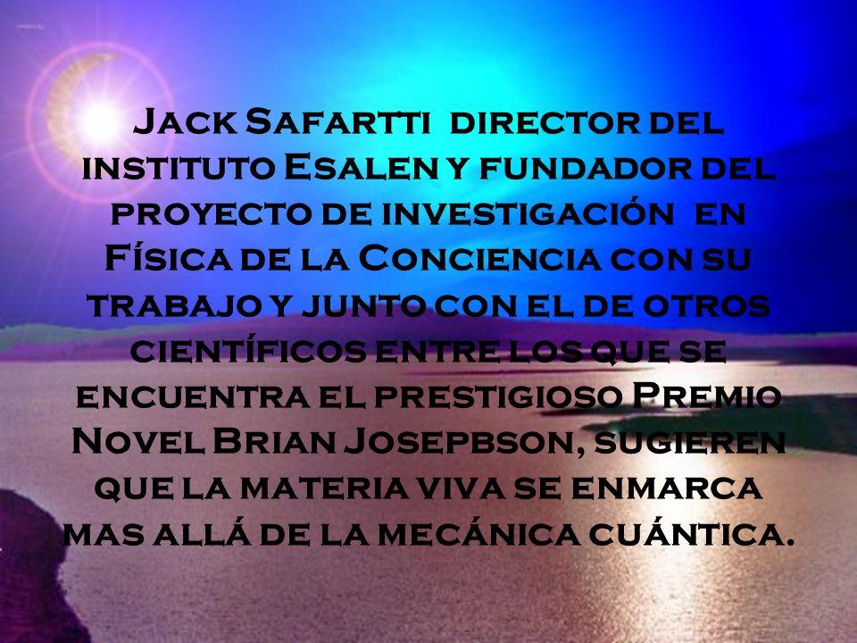 Jack Safartti director del instituto Esalen y fundador del proyecto de investigación en Física de la Conciencia con su trabajo y junto con el de otros