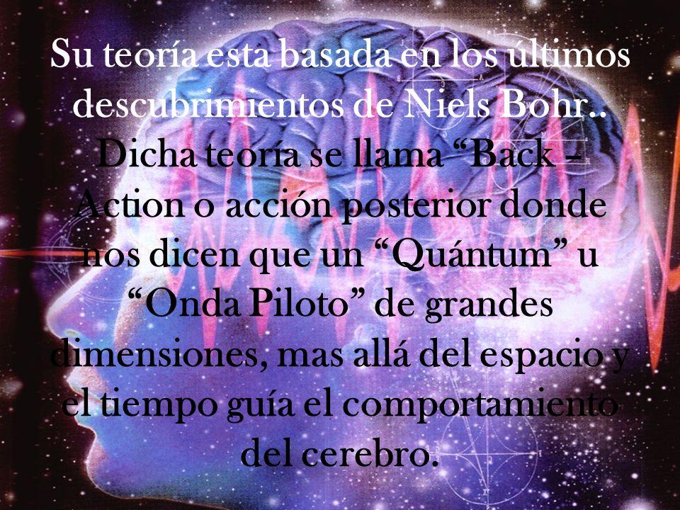 Su teoría esta basada en los últimos descubrimientos de Niels Bohr.. Dicha teoría se llama Back – Action o acción posterior donde nos dicen que un Quá