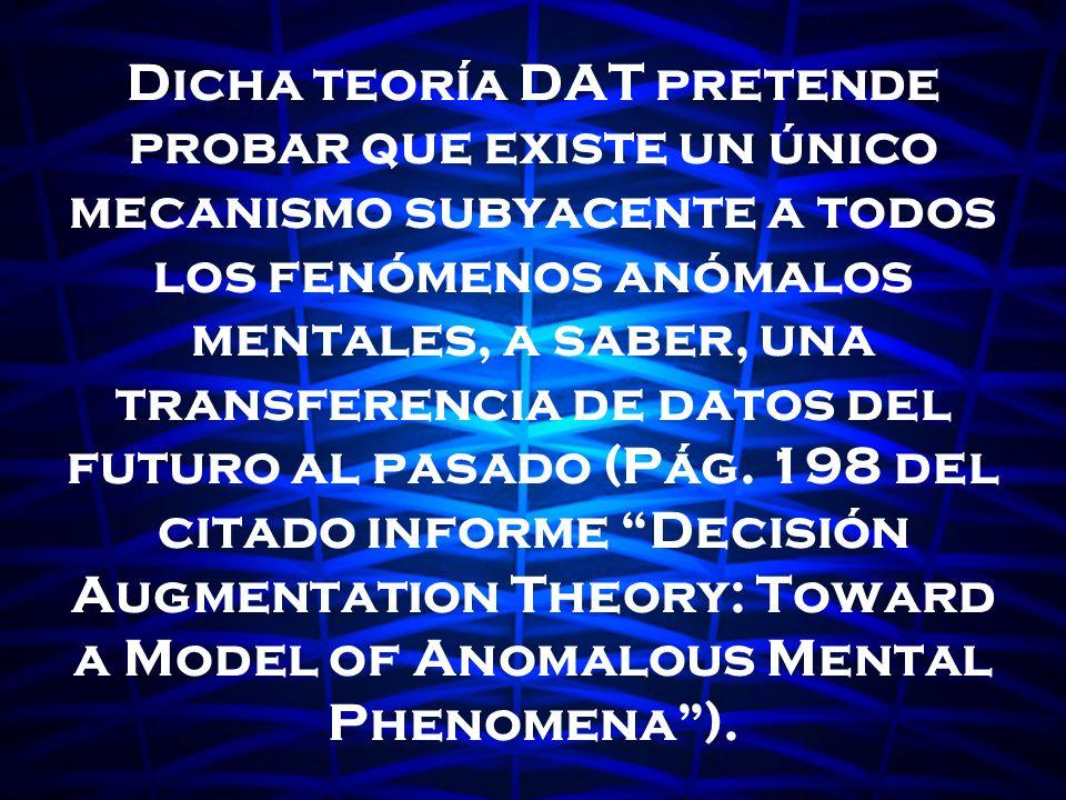 Dicha teoría DAT pretende probar que existe un único mecanismo subyacente a todos los fenómenos anómalos mentales, a saber, una transferencia de datos
