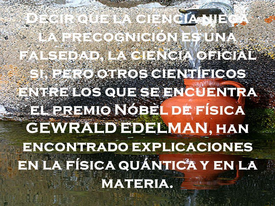 Decir que la ciencia niega la precognición es una falsedad, la ciencia oficial si, pero otros científicos entre los que se encuentra el premio Nóbel d