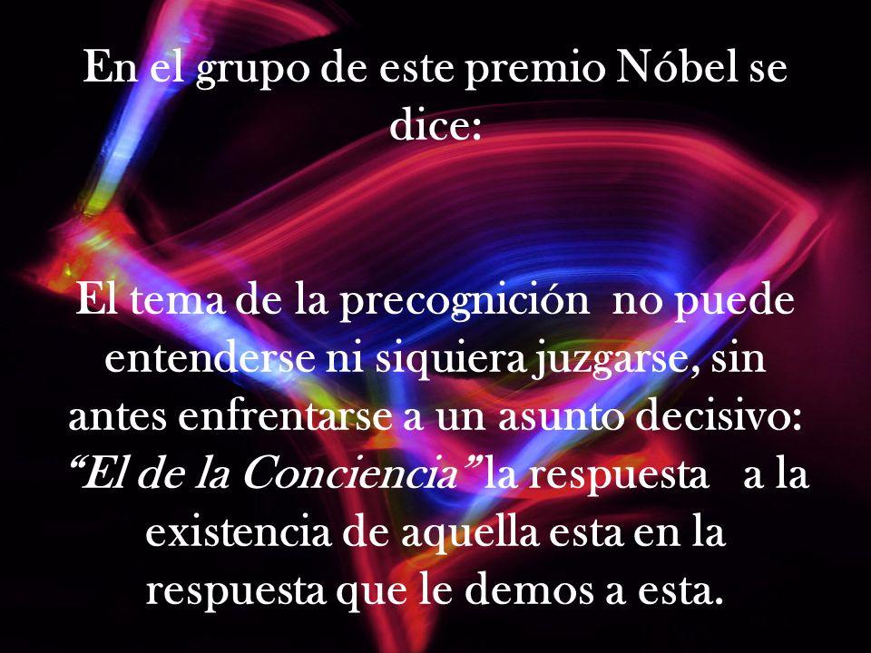 En el grupo de este premio Nóbel se dice: El tema de la precognición no puede entenderse ni siquiera juzgarse, sin antes enfrentarse a un asunto decis