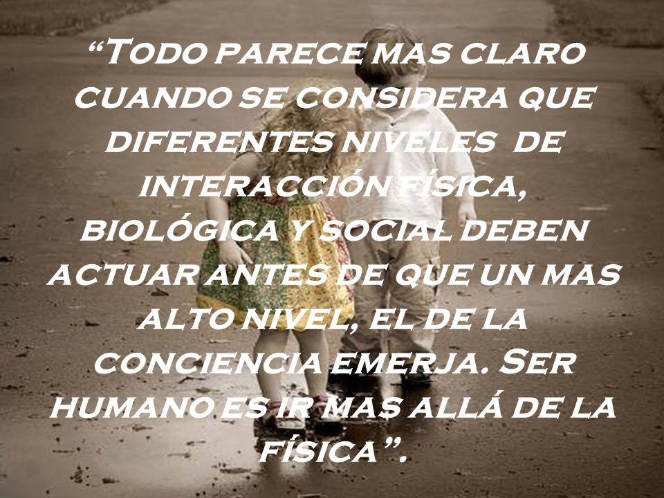 Todo parece mas claro cuando se considera que diferentes niveles de interacción física, biológica y social deben actuar antes de que un mas alto nivel