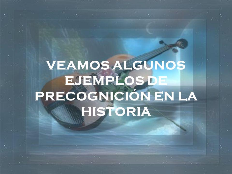 VEAMOS ALGUNOS EJEMPLOS DE PRECOGNICIÓN EN LA HISTORIA