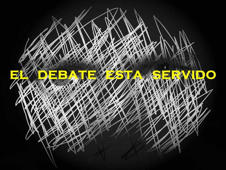 EL DEBATE ESTA SERVIDO