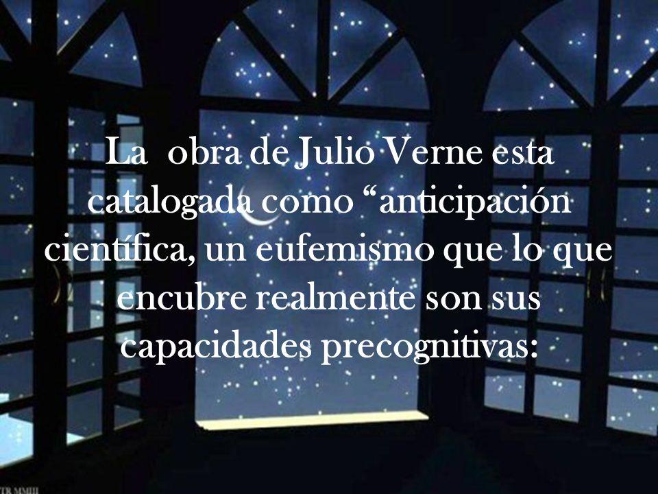 La obra de Julio Verne esta catalogada como anticipación científica, un eufemismo que lo que encubre realmente son sus capacidades precognitivas: