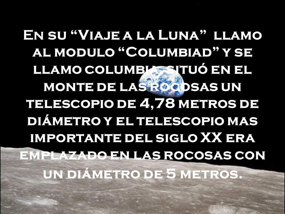 En su Viaje a la Luna llamo al modulo Columbiad y se llamo columbia, situó en el monte de las rocosas un telescopio de 4,78 metros de diámetro y el te