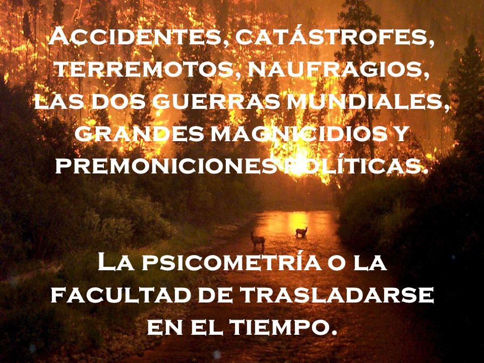 Accidentes, catástrofes, terremotos, naufragios, las dos guerras mundiales, grandes magnicidios y premoniciones políticas. La psicometría o la faculta