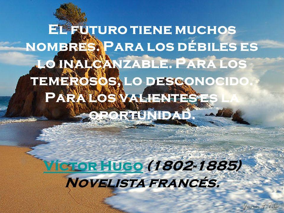 El futuro tiene muchos nombres. Para los débiles es lo inalcanzable. Para los temerosos, lo desconocido. Para los valientes es la oportunidad. Víctor