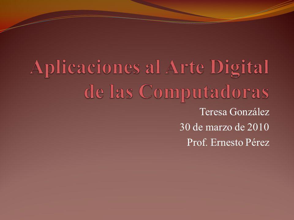 Teresa González 30 de marzo de 2010 Prof. Ernesto Pérez