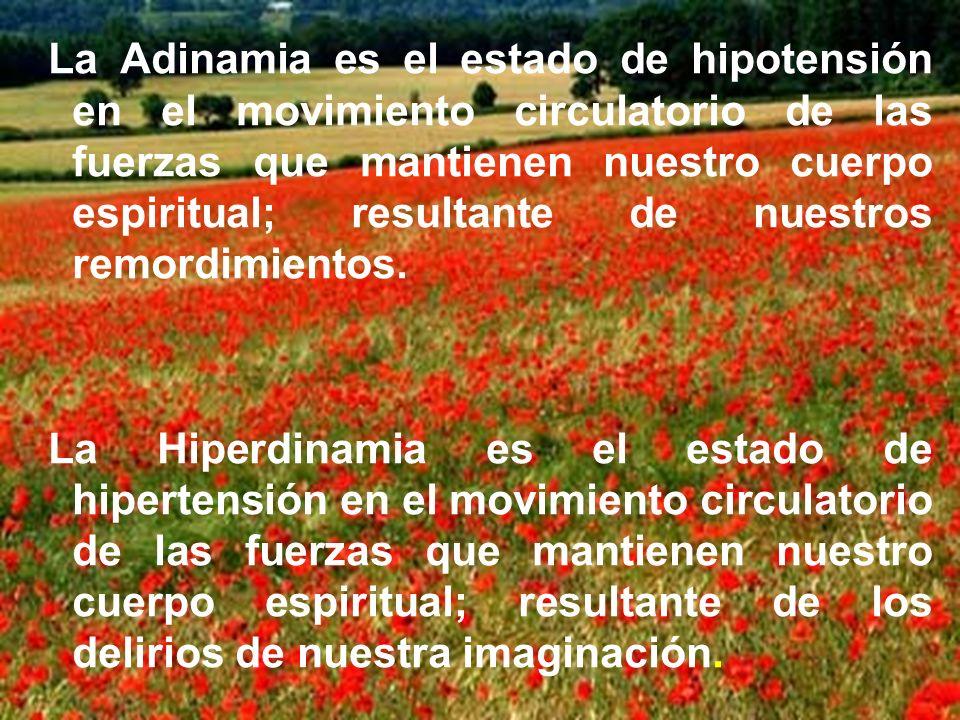 La Adinamia es el estado de hipotensión en el movimiento circulatorio de las fuerzas que mantienen nuestro cuerpo espiritual; resultante de nuestros r
