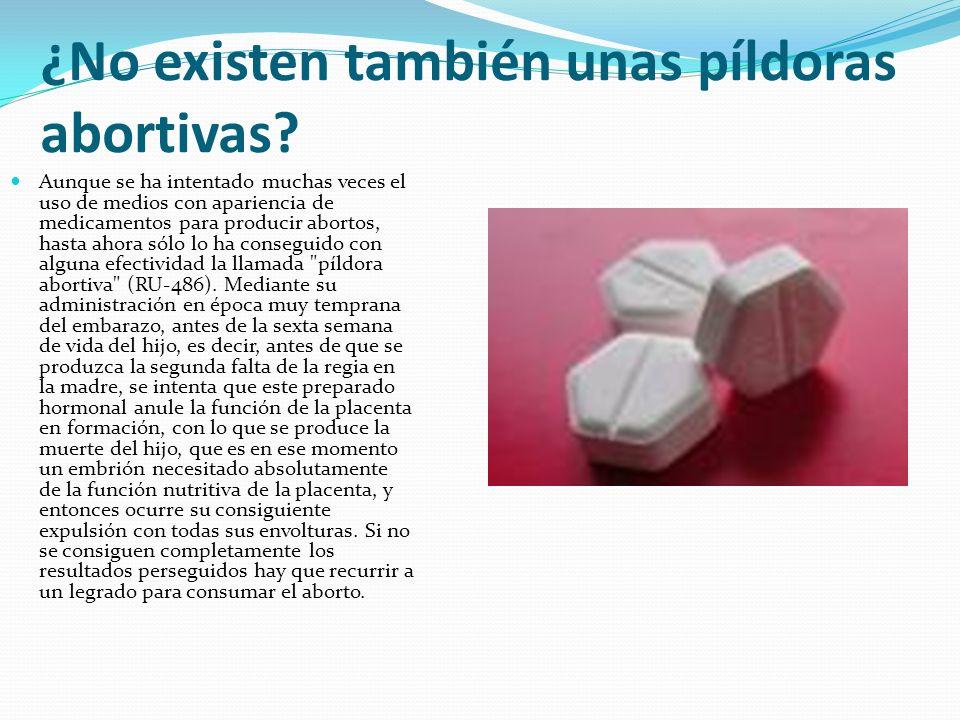 ¿No existen también unas píldoras abortivas? Aunque se ha intentado muchas veces el uso de medios con apariencia de medicamentos para producir abortos